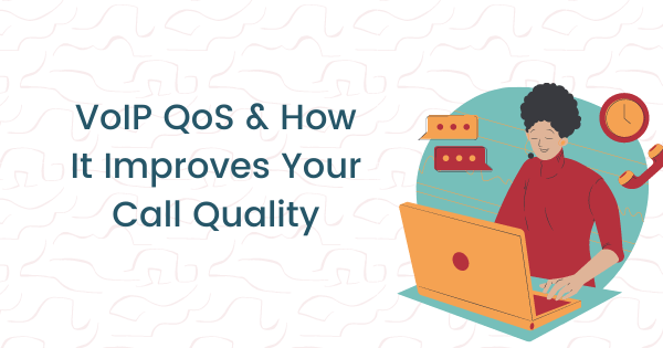 VoIP QoS & How It Improves Your Call Quality