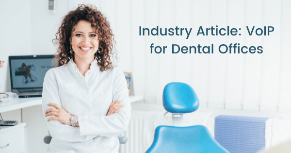 Industry Article: VoIP for Dental Offices