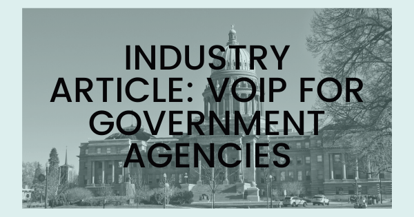 Industry Article: VoIP for Government Agencies